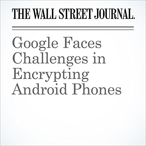Google Faces Challenges in Encrypting Android Phones cover art