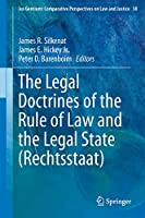 The Legal Doctrines of the Rule of Law and the Legal State (Rechtsstaat) (Ius Gentium: Comparative Perspectives on Law and Justice (38))