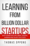 Learning From Billion Dollar Startups: Why Startups Like Uber, Xiaomi, Airbnb and Slack Succeed and Others Don't (English Edition)