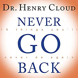 Never Go Back     10 Things You'll Never Do Again              By:                                                                                                                                 Dr. Henry Cloud                               Narrated by:                                                                                                                                 Michael Prichard                      Length: 6 hrs and 25 mins     534 ratings     Overall 4.6