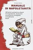 Manuale di napoletanità. 365 lezioni semiserie su Napoli e la napoletanità, da studiare una al giorno (consigliato), comodamente seduti...