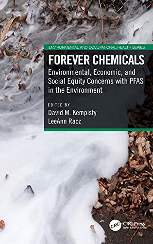 Forever Chemicals: Environmental, Economic, and Social Equity Concerns with PFAS in the Environment (Environmental and Occupational Health Series)