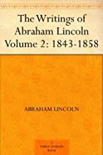 The Writings of Abraham Lincoln ¿ Volume 2: 1843-1858 (English Edition)