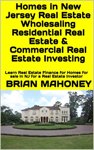 Amazon Com Homes In New Jersey Real Estate Wholesaling Residential Real Estate Commercial Real Estate Investing Learn Real Estate Finance For Homes For Sale In Nj For A Real Estate Investor Ebook