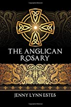 The Anglican Rosary: Going Deeper with God—Prayers and Meditations with the Protestant Rosary