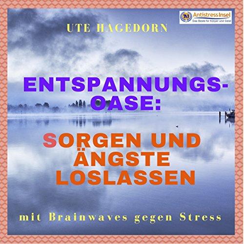 Entspannungs-Oase: Sorgen und Ängste loslassen audiobook cover art