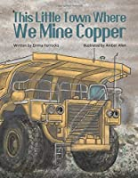 This Little Town Where We Mine Copper 1731356250 Book Cover