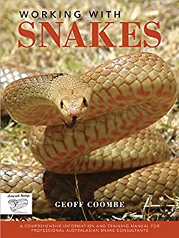 Working with Snakes: A comprehensive information and training manual for professional Australasian snake consultants by [Geoff Coombe]