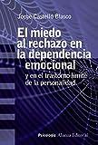 El miedo al rechazo en la dependencia emocional: Y en el trastorno límite de la personalidad (Alianza Ensayo)