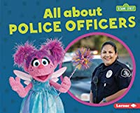 All About Police Officers (Sesame Street Loves Community Helpers)