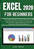 EXCEL 2020 FOR BEGINNERS: THE COMPLETE DUMMY TO EXPERT ILLUSTRATIVE GUIDE WITH EXAMPLES THAT TEACHES EVERYTHING YOU NEED TO KNOW ABOUT MICROSOFT EXCEL 2020 (FORMULAS AND FUNCTIONS INCLUSIVE)