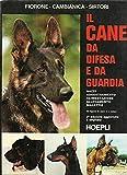 il cane da difesa e da guardia. razze, addestramento, alimentazione, allevamento, malattie