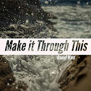 Make It Through This