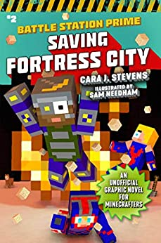 Saving Fortress City: An Unofficial Graphic Novel for Minecrafters, Book 2 (Unofficial Battle Station Prime Series) by [Cara J. Stevens]