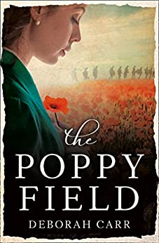 The Poppy Field: A gripping and emotional World War One historical romance by [Deborah Carr]