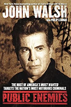 Public Enemies: The Host of America's Most Wanted Targets the Nation's Most Notorious Criminals by [John Walsh, Philip Lerman]