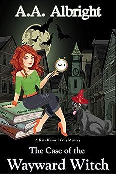 The Case of the Wayward Witch (A Katy Kramer Cozy Mystery No. 1) (Katy Kramer Cozy Mysteries) by [A.A. Albright]