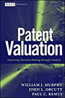 Patent Valuation: Improving Decision Making through Analysis by William J. Murphy John L. Orcutt Paul C. Remus(2012-05-08)