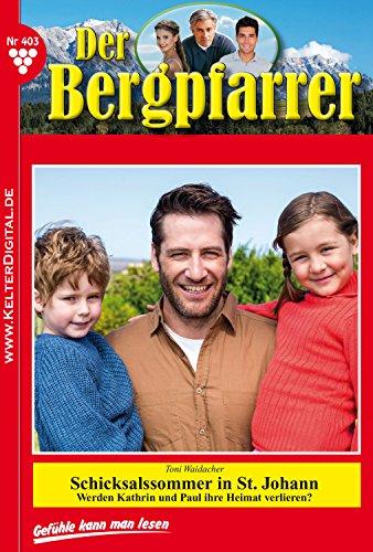 Der Bergpfarrer 403 – Heimatroman: Schicksalssommer in St. Johann
