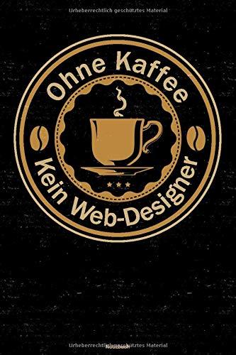 Ohne Kaffee kein Web-Designer Notizbuch: Web-Designer Journal DIN A5 liniert 120 Seiten Geschenk