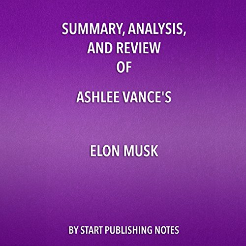 Summary, Analysis, and Review of Ashlee Vance's Elon Musk: Tesla, SpaceX, and the Quest for a Fantastic Future audiobook cover art
