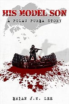 His Model Son: A Pulau Purba Story by [Brian J. W. Lee]