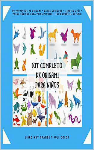 Kit Completo de Origami para Niños: 50 Proyectos de Origami + Datos Curiosos + ¿Sabías qué? + Pasos Básicos para Principiantes + Todo sobre el Origami + Libro Muy Grande y Full Color.
