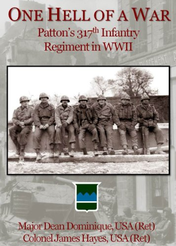 One Hell of a War: General Patton's 317th Infantry Regiment in WWII