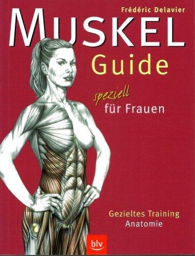 Muskel-Guide speziell für Frauen: Gezieltes Training. Anatomie von Delavier. Frederic (2004) Taschenbuch