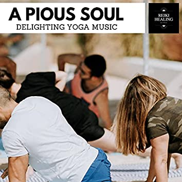 A Pious Soul - Delighting Yoga Music