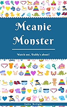 Meanie Monster: Watch Out, Daddy's About! by [Jodie Delight]