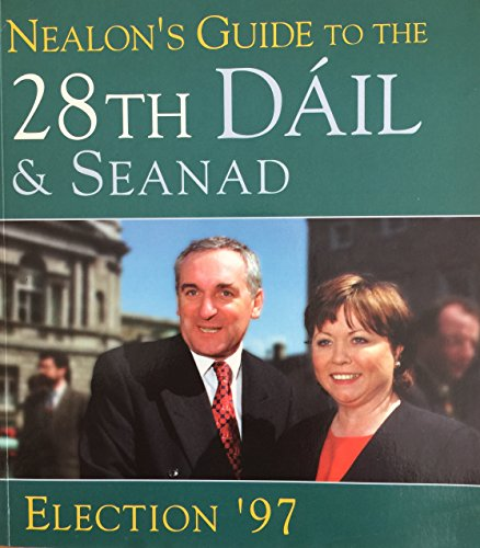 Nealon's Guide to the 28th Dail and Seanad: Election '97 [Lingua Inglese]