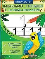 Impariamo I Numeri E Le Prime Operazioni: Età 3+: Tracciamento dei Numeri, Operazioni Semplici. Divertenti animali da Colorare.