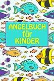 Angelbuch für Kinder: Ein Fangbuch für kleine Angler zum Erfassen deiner Angelerfolge - Angeltagebuch mit Fangliste zum Eintragen aller Fänge - Tolles Angelbuch für Kinder und junge Fischer