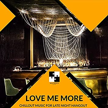 Love Me More - Chillout Music For Late Night Hangout