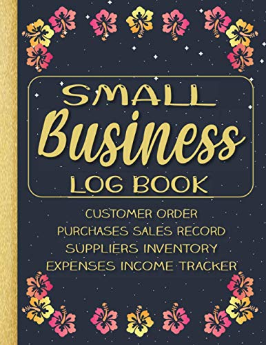 Small Business Log Book : Customer Order.Purchases Sales Record.Suppliers & Product Inventory.Expenses Income Tracker
