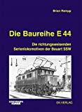 Die Baureihe E 44: Die richtungweisenden Serienlokomotiven der Bauart SSW - Brian Rampp