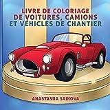 Livre de coloriage de voitures, camions et véhicules de chantier: Pour les enfants de 4 à 8 ans, 9 à 12 ans