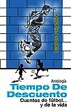 Tiempo de descuento: antología de cuentos de fútbol... y de la vida (Colección Fútbol y Sociedad)