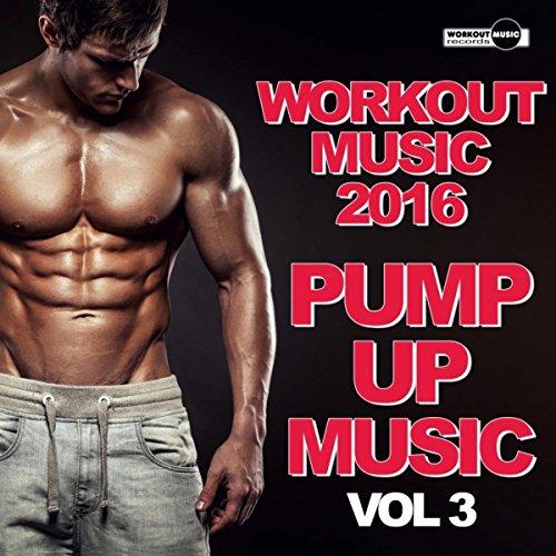 Workout Music 2016: Pump Up Music Vol. 3 (Continuous Dj Mix)