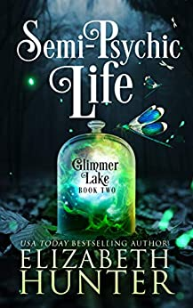 Semi-Psychic Life: A Paranormal Women's Fiction Novel (Glimmer Lake Book 2) by [Elizabeth Hunter]