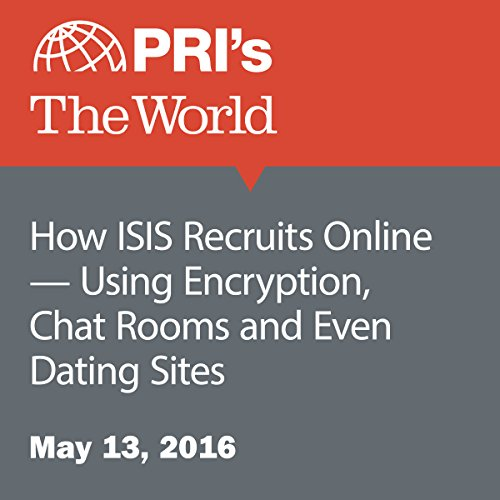 How ISIS Recruits Online - Using Encryption, Chat Rooms and Even Dating Sites audiobook cover art