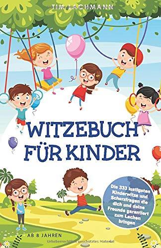 Witzebuch für Kinder: Die 333 lustigsten Kinderwitze und Scherzfragen die dich und deine Freunde garantiert zum Lachen bringen