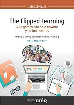 """The Flipped Learning: Guía """"gamificada"""" para novatos y no tan novatos de [Déborah Martín R., Antonio J. Calvillo, Javier Tourón]"""