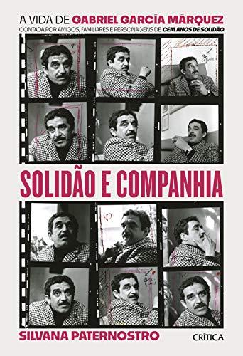 Solidão e companhia: A vida de Gabriel García Márquez contada por amigos, familiares e personagens de cem anos de solidão