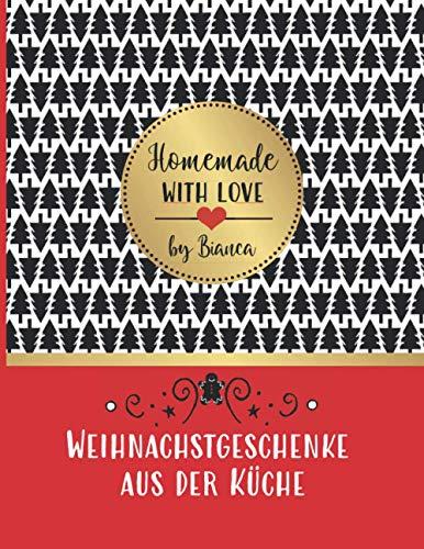 Weihnachtsgeschenke aus der Küche - Homemade with love by Bianca: Rezeptbuch blanko zum Selberschreiben und Gestalten - für selbstgemachte essbare Geschenke