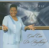 God Can Do Anything by Shirley Bell (2009-04-01)