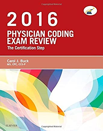 Physician Coding Exam Review 2016: The Certification Step, 1e by Carol J. Buck MS CPC CCS-P (2015-12-21)