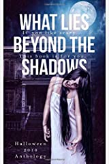 What Lies Beyond the Shadows: a 2018 Halloween Anthology Paperback