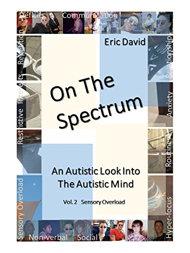 On The Spectrum: An Autistic Look Into The Autistic Mind (Sensory Overload Book 2) (English Edition)